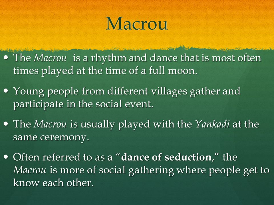 Macrou The Macrou is a rhythm and dance that is most often times played at the time of a full moon.