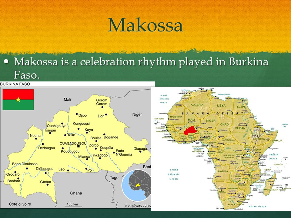 Makossa Makossa is a celebration rhythm played in Burkina Faso.