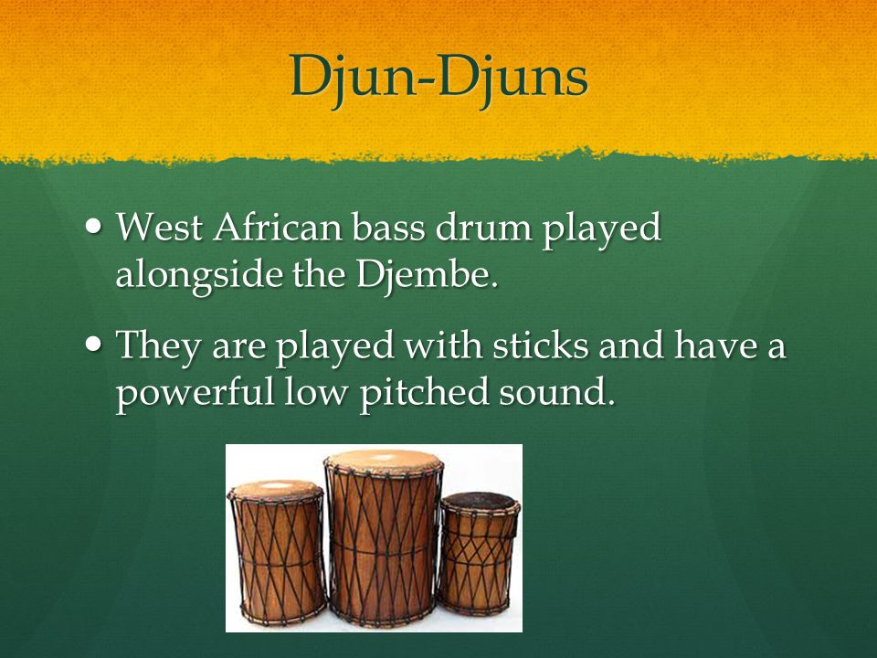 Djun-Djuns West African bass drum played alongside the Djembe.