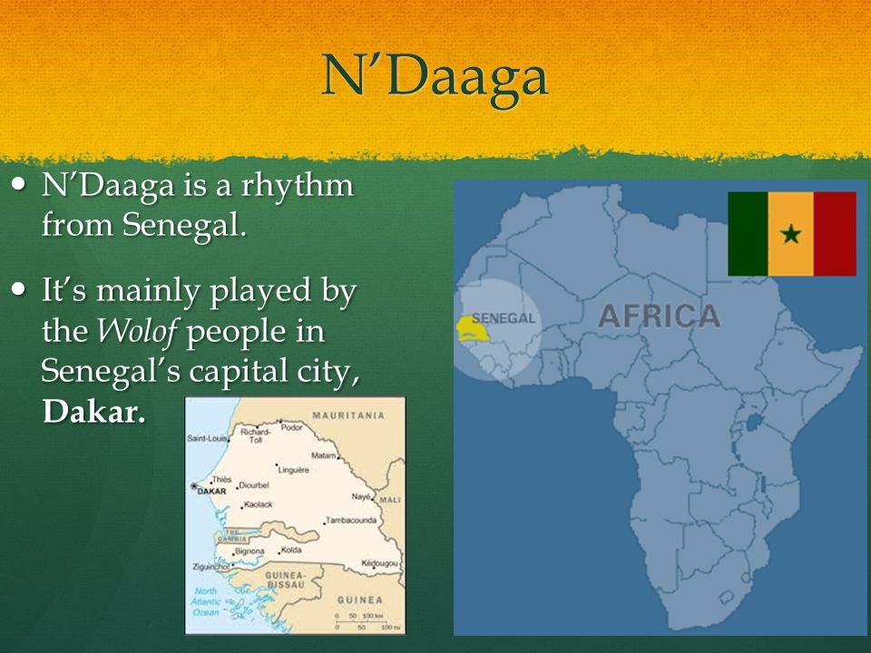 N'Daaga N'Daaga is a rhythm from Senegal.