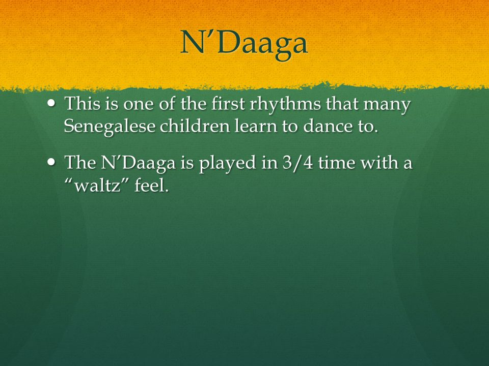 N'Daaga This is one of the first rhythms that many Senegalese children learn to dance to.