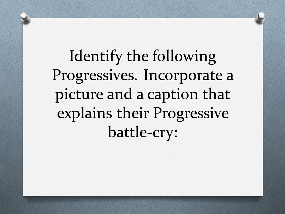 Identify the following Progressives