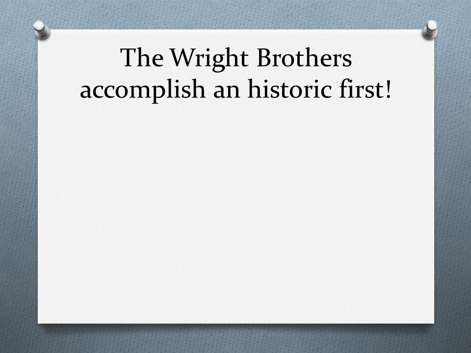 The Wright Brothers accomplish an historic first!