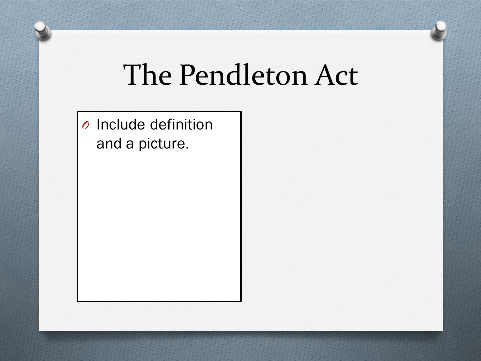 The Pendleton Act Include definition and a picture.