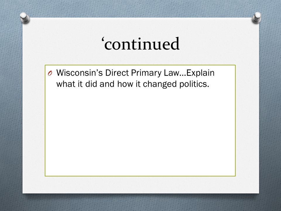 'continued Wisconsin's Direct Primary Law…Explain what it did and how it changed politics.