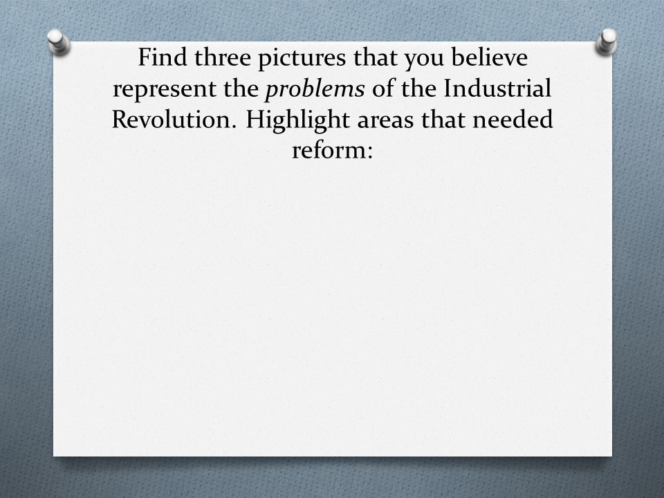 Find three pictures that you believe represent the problems of the Industrial Revolution.