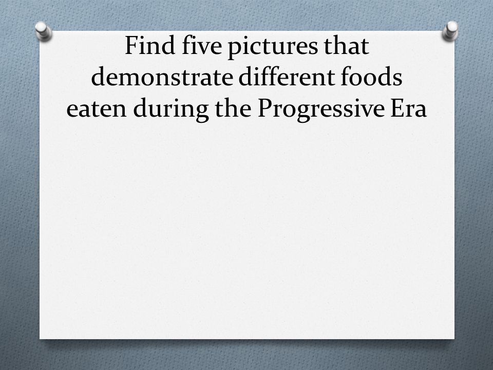 Find five pictures that demonstrate different foods eaten during the Progressive Era