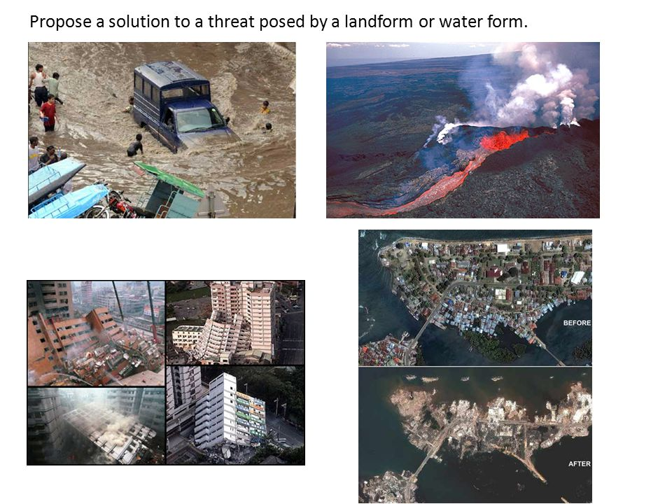 Propose a solution to a threat posed by a landform or water form.