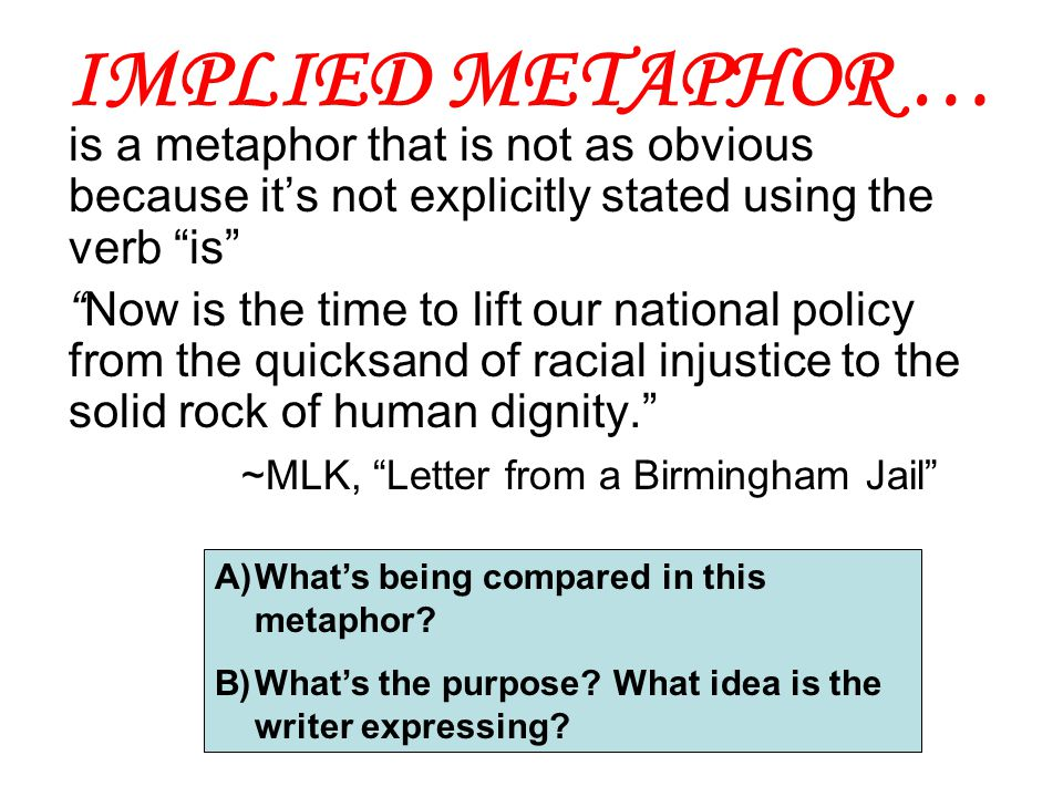 IMPLIED METAPHOR … is a metaphor that is not as obvious because it's not explicitly stated using the verb is