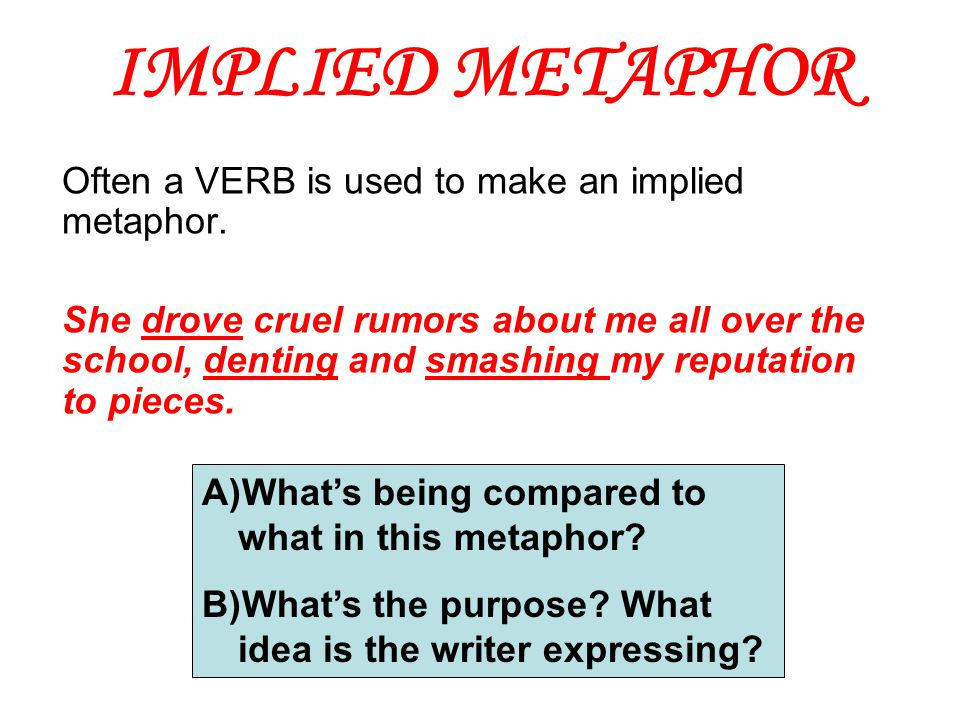 IMPLIED METAPHOR Often a VERB is used to make an implied metaphor.