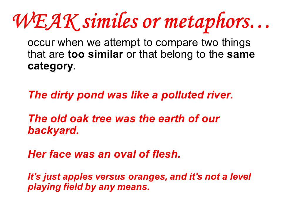 WEAK similes or metaphors…