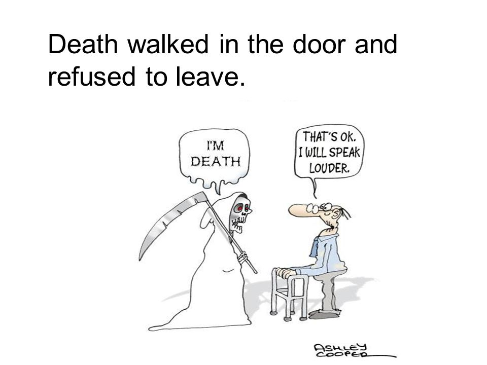 Death walked in the door and refused to leave.