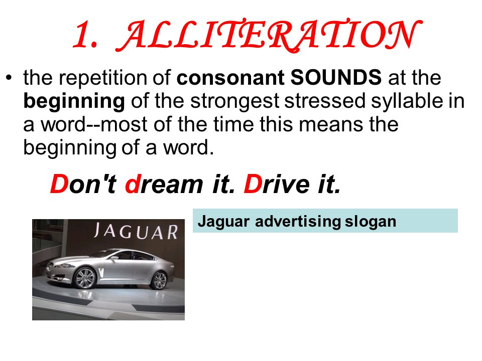 1. ALLITERATION Don t dream it. Drive it.