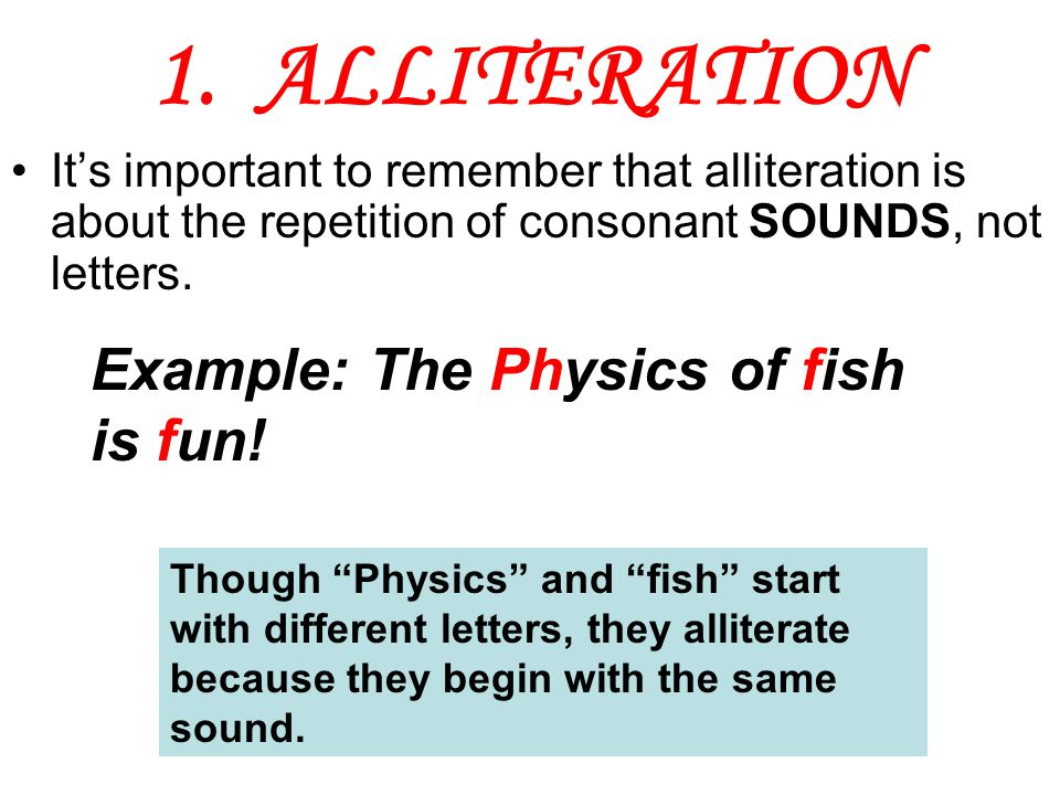 1. ALLITERATION Example: The Physics of fish is fun!