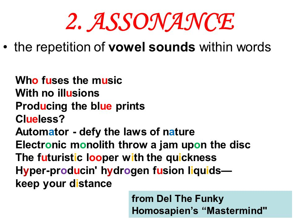 2. ASSONANCE the repetition of vowel sounds within words