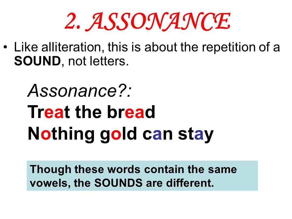 2. ASSONANCE Assonance : Treat the bread Nothing gold can stay