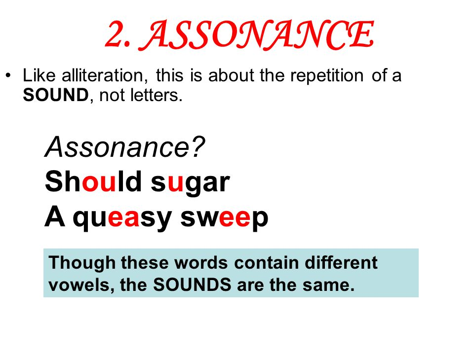 2. ASSONANCE Assonance Should sugar A queasy sweep