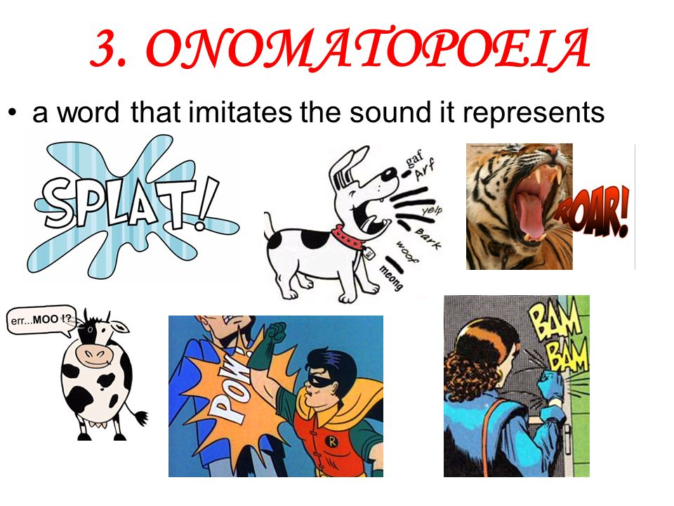 3. ONOMATOPOEIA a word that imitates the sound it represents