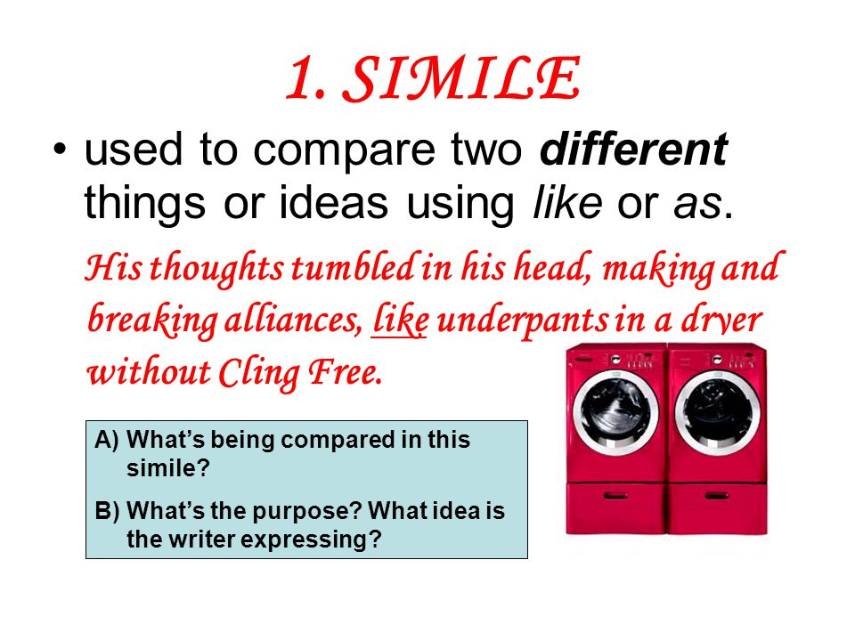 1. SIMILE used to compare two different things or ideas using like or as.