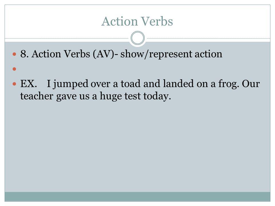 Action Verbs 8. Action Verbs (AV)- show/represent action