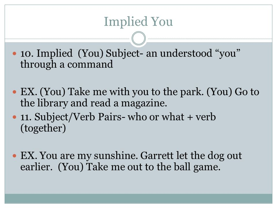 Implied You 10. Implied (You) Subject- an understood you through a command.