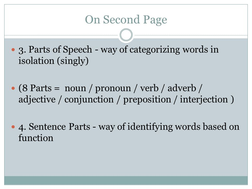 On Second Page 3. Parts of Speech - way of categorizing words in isolation (singly)