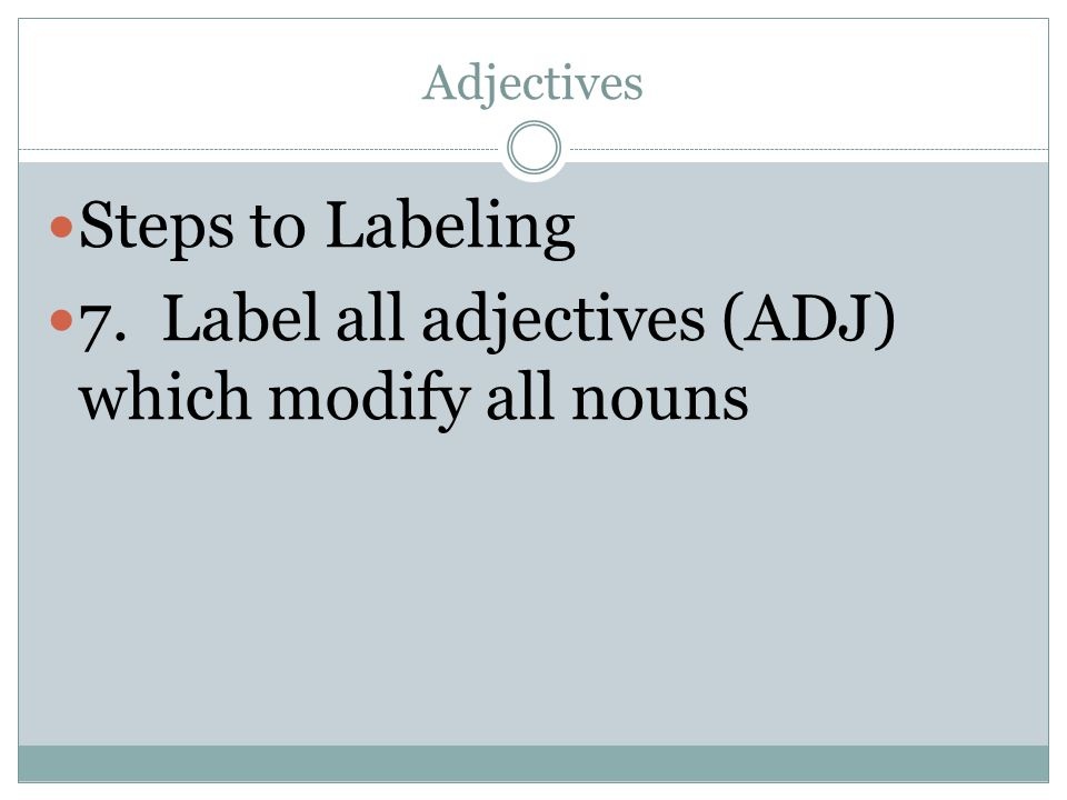 7. Label all adjectives (ADJ) which modify all nouns