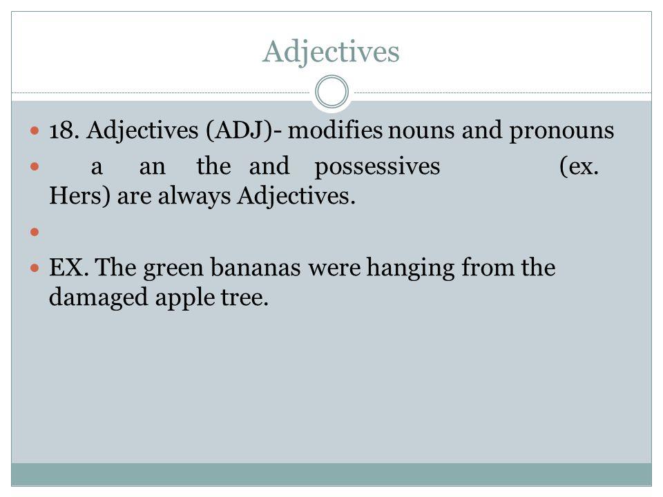 Adjectives 18. Adjectives (ADJ)- modifies nouns and pronouns