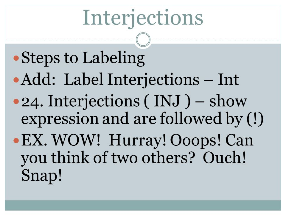 Interjections Steps to Labeling Add: Label Interjections – Int