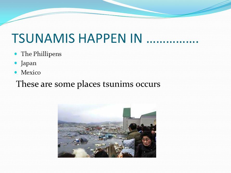TSUNAMIS HAPPEN IN …………….