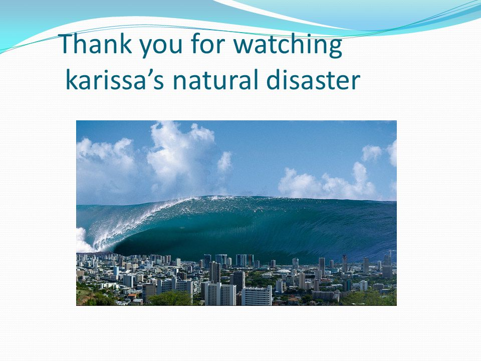 Thank you for watching karissa's natural disaster