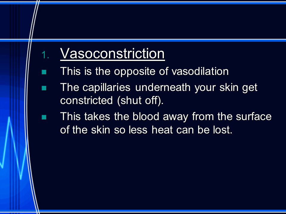 Vasoconstriction This is the opposite of vasodilation