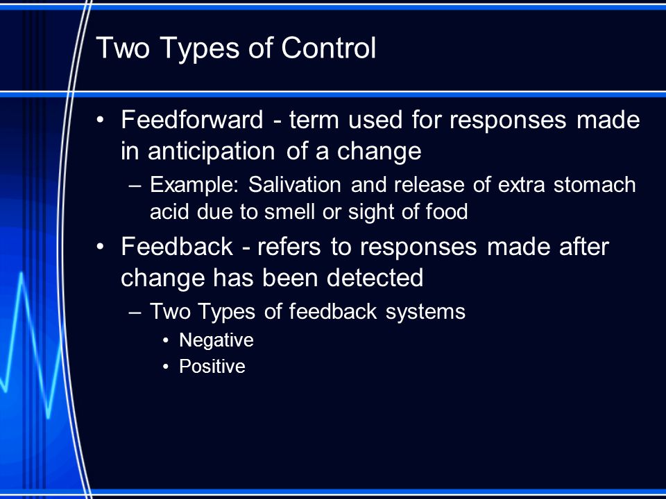 Two Types of Control Feedforward - term used for responses made in anticipation of a change.