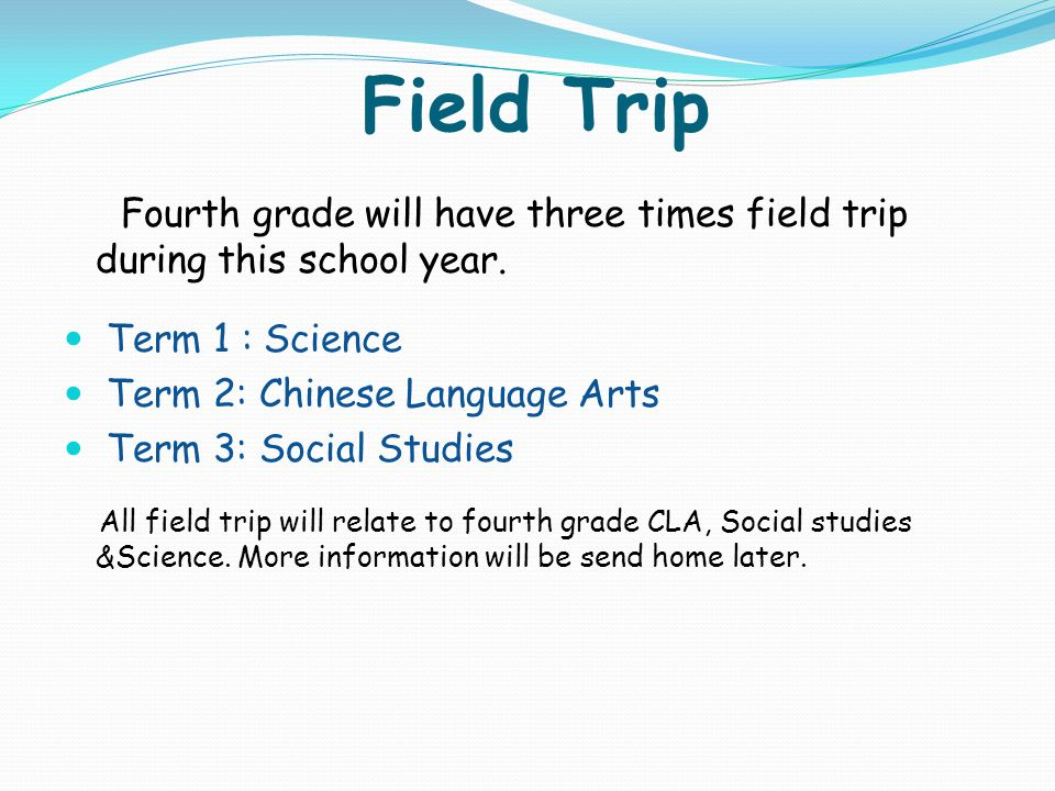 Field Trip Fourth grade will have three times field trip during this school year. Term 1 : Science.