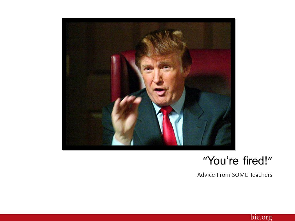 You're fired! – Advice From SOME Teachers 19