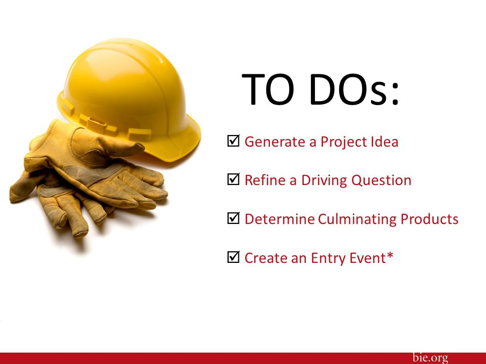 TO DOs:  Generate a Project Idea  Refine a Driving Question