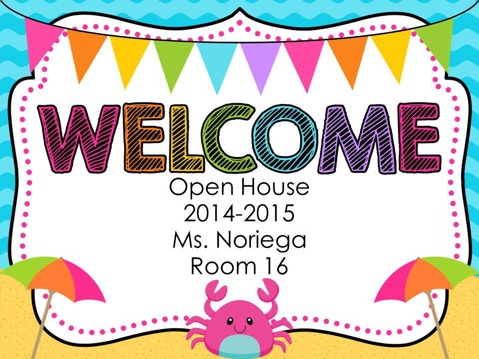 Open House 2014-2015 Ms. Noriega Room 16
