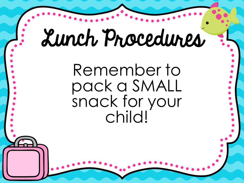 Remember to pack a SMALL snack for your child!