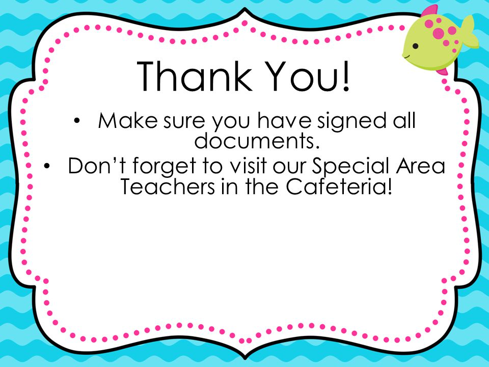 Thank You! Make sure you have signed all documents.