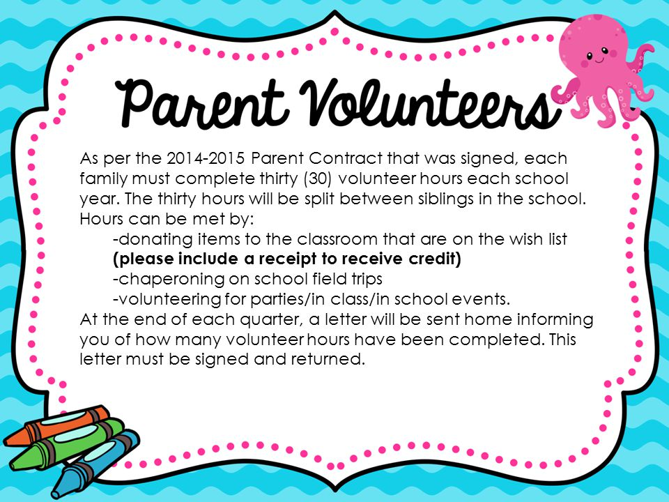 As per the 2014-2015 Parent Contract that was signed, each family must complete thirty (30) volunteer hours each school year. The thirty hours will be split between siblings in the school. Hours can be met by: