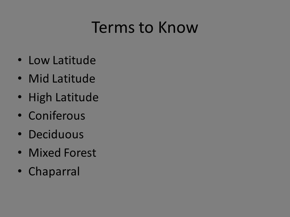 Terms to Know Low Latitude Mid Latitude High Latitude Coniferous