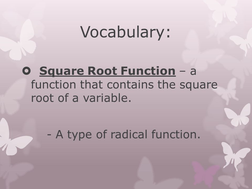 Vocabulary: Square Root Function – a function that contains the square root of a variable.