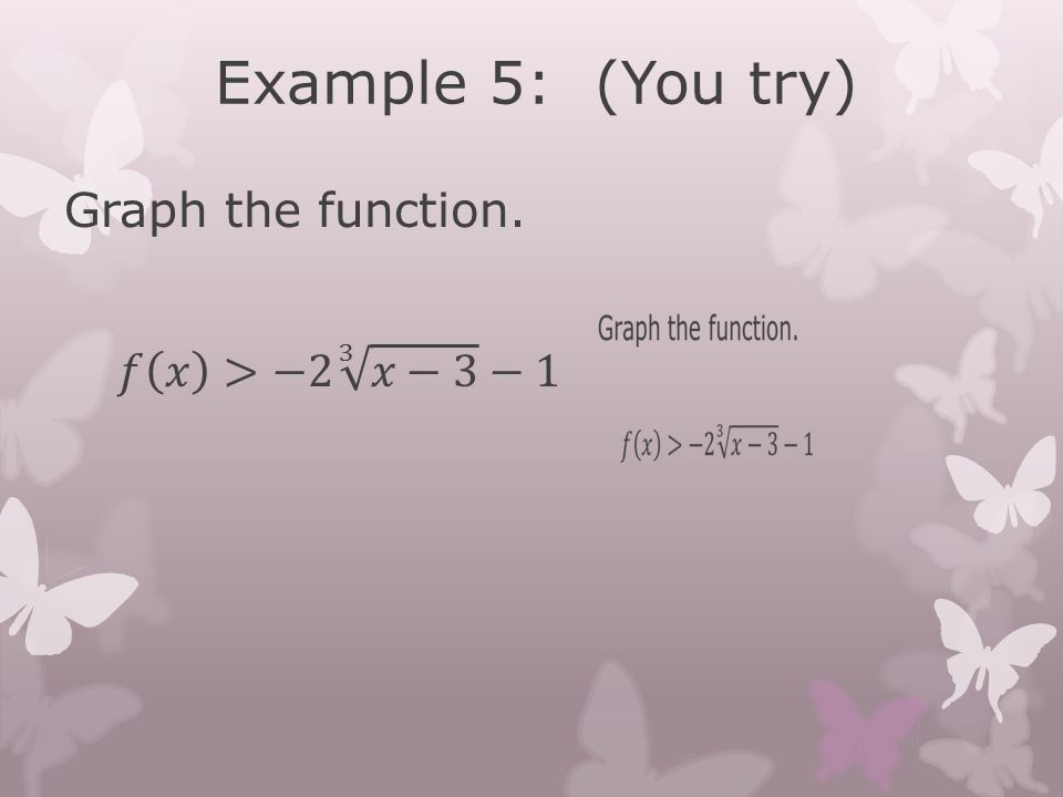 Example 5: (You try) Graph the function. 𝑓 𝑥 >−2 3 𝑥−3 −1