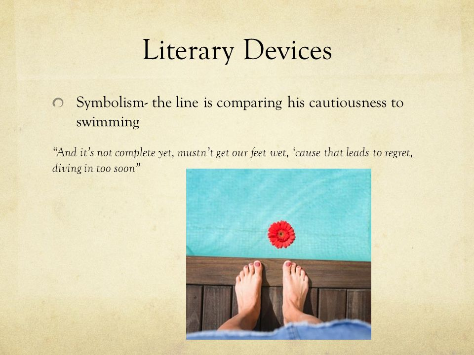 Literary Devices Symbolism- the line is comparing his cautiousness to swimming.