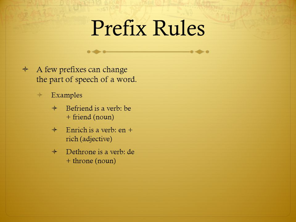 Prefix Rules A few prefixes can change the part of speech of a word.