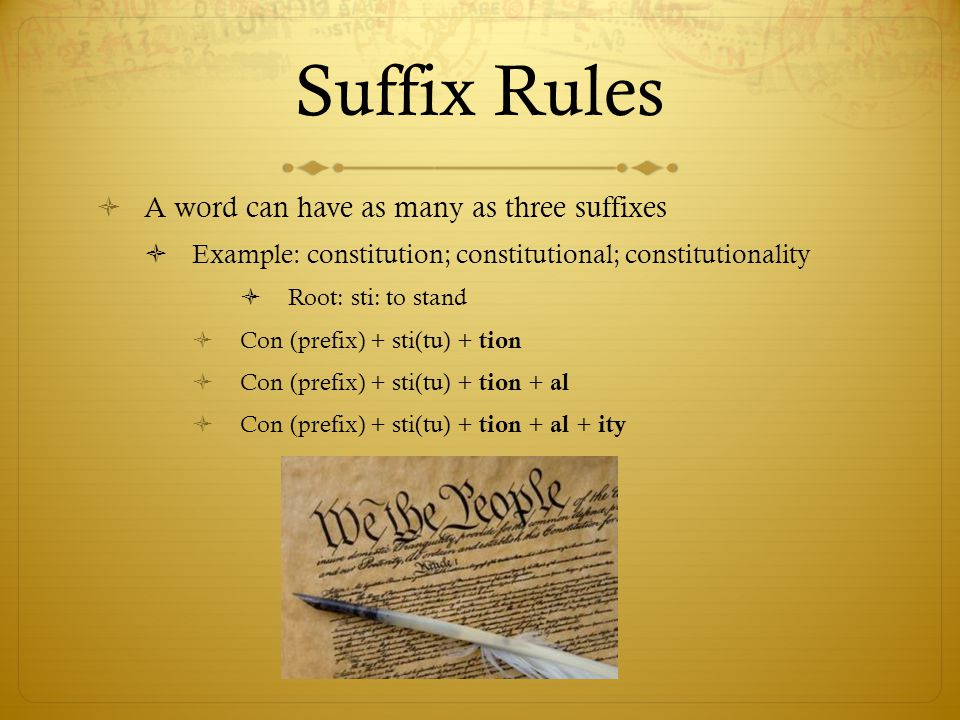 Suffix Rules A word can have as many as three suffixes