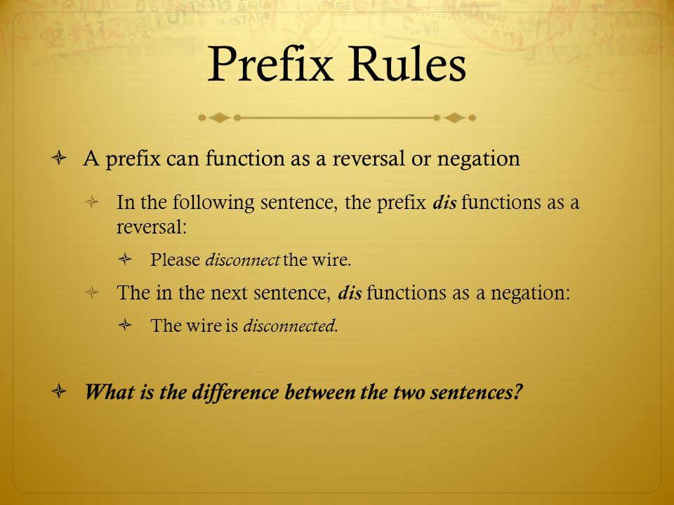 Prefix Rules A prefix can function as a reversal or negation
