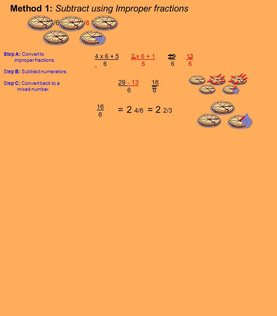 - = - = 2 4/6 = 2 2/3 Method 1: Subtract using Improper fractions