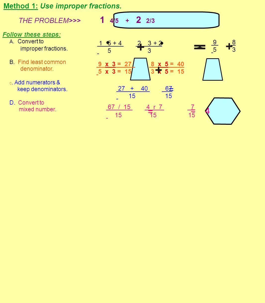 = = = 4 Method 1: Use improper fractions.