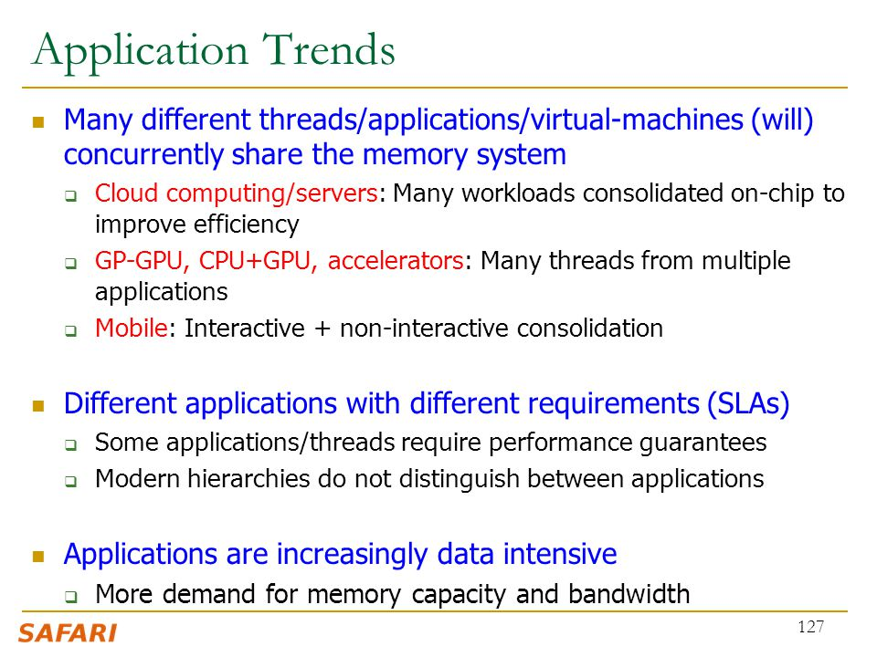 Application Trends Many different threads/applications/virtual-machines (will) concurrently share the memory system.